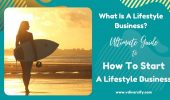 What Is A Lifestyle Business? How To Start A Lifestyle Business, Ultimate Thriving Guide [2021]